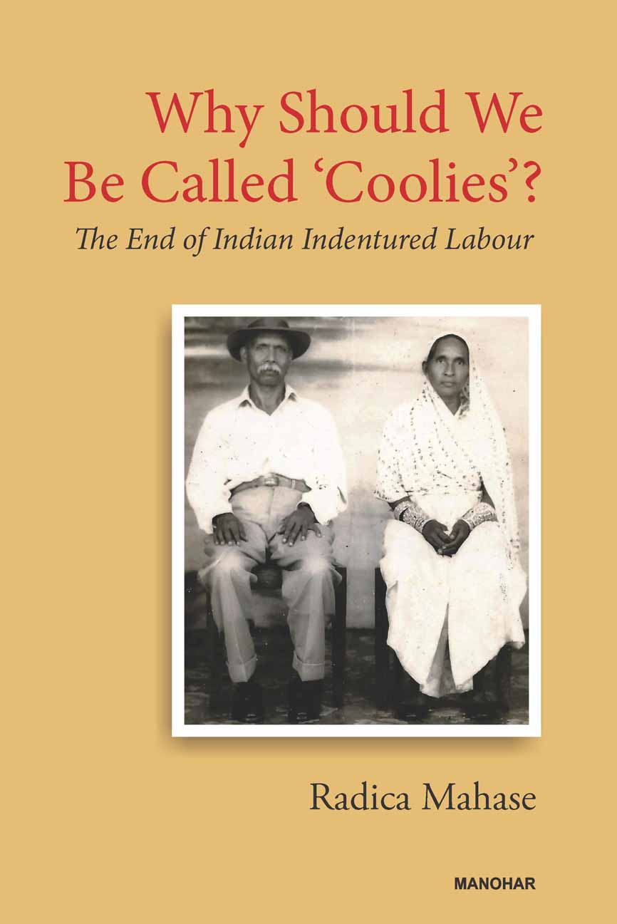 Why Should We Be Called `Coolies`?: The End of Indian Indentured Labour