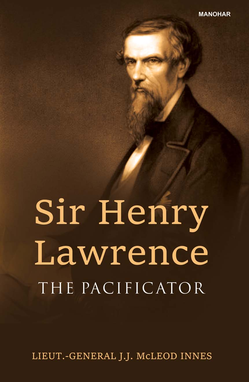 Sir Henry Lawrence: The Pacificator