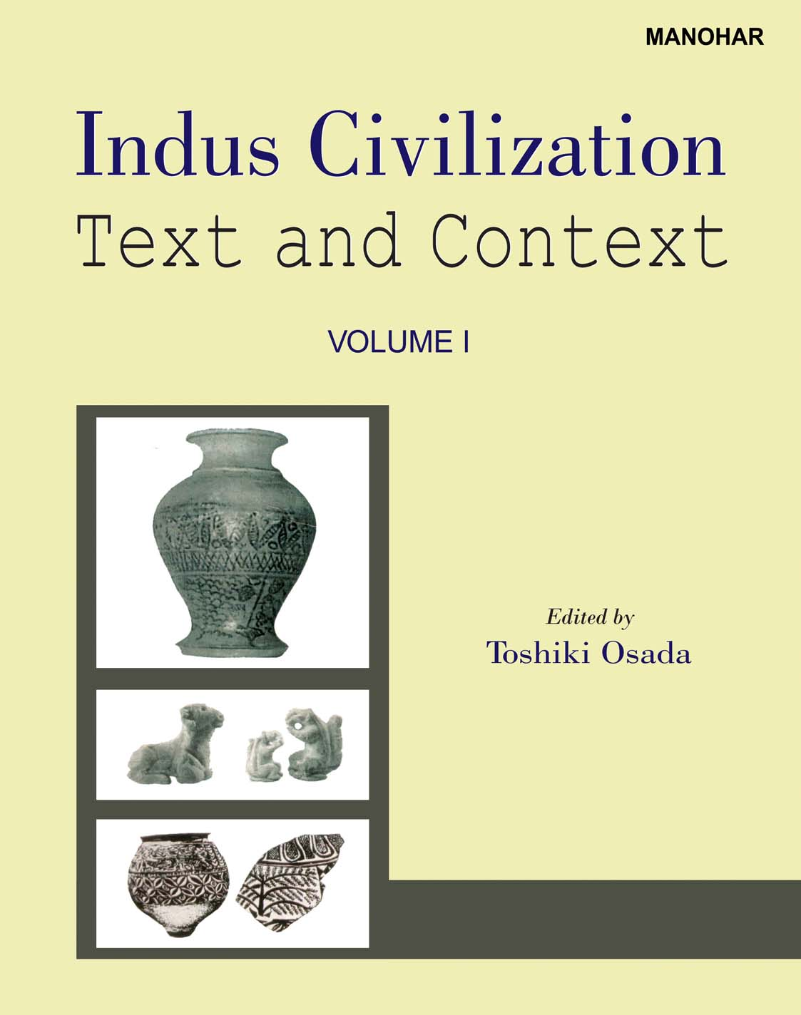 INDUS CIVILIZATION: TEXT AND CONTEXT: VOLUME 1