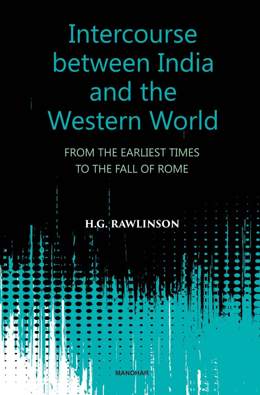 INTERCOURSE BETWEEN INDIA AND THE WESTERN WORLD: FROM THE EARLIEST TIMES TO THE FALL OF ROME