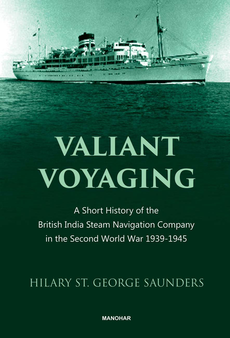 Valiant Voyaging: A Short History of the British India Steam Navigation Company in the Second World War 1939-1945