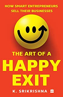 The Art of Happy Exit: How Smart Entrepreneurs Sell Their Businesses