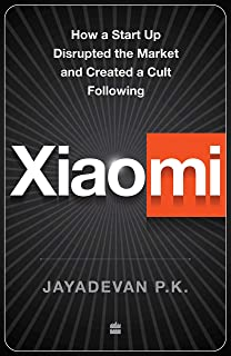 Xiaomi: Inside the World's Most Valuable Technology Start-up