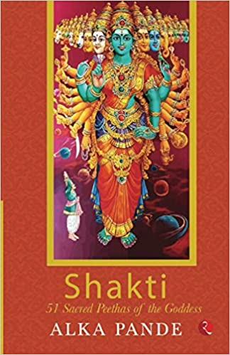 SHAKTI: 51 SACRED PEETHAS OF THE GODDESS