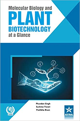 MOLECULAR BIOLOGY AND PLANT BIOTECHNOLOGY AT A GLANCE