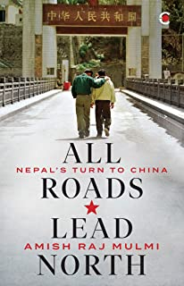 All Roads Lead North : Nepal's Turn to China