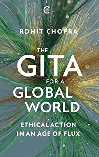 The Gita for a Global World:Ethical Action in an Age of Flux