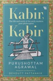 Kabir, Kabir :  The Life of India's Greatest Poet-Mystic