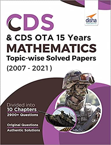 CDS 15 YEARS MATHEMATICS TOPIC WISE SOLVED PAPERS (2007 - 2021)